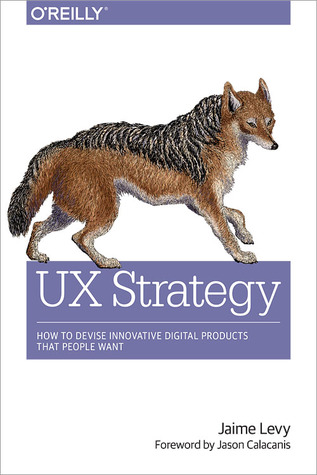 Cover of UX Strategy: How to Devise Innovative Digital Products that People Want